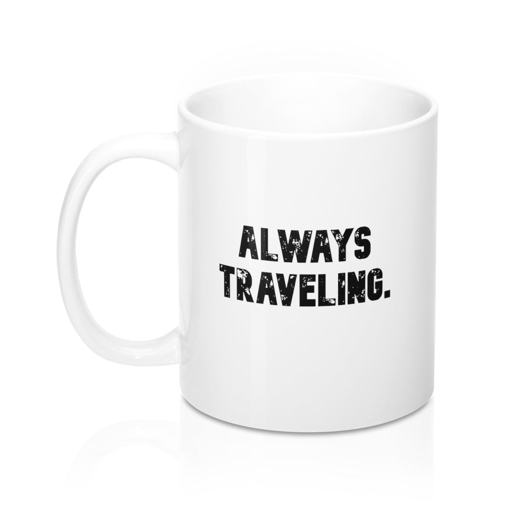 Always Traveling, White Mug 11oz, Believe It Mugs by Naz