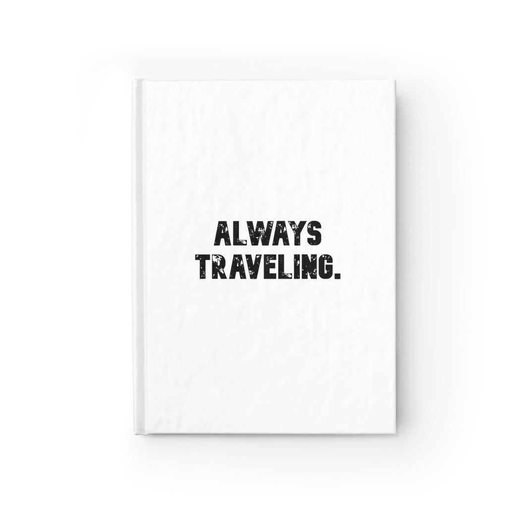 Always Traveling, Hardcover Ruled Journal, Believe It Journals by Naz