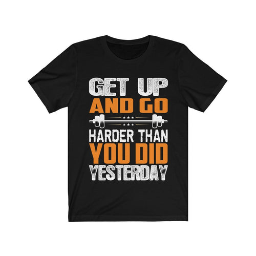 Get Up Go Harder Than Yesterday, Men's T-Shirt