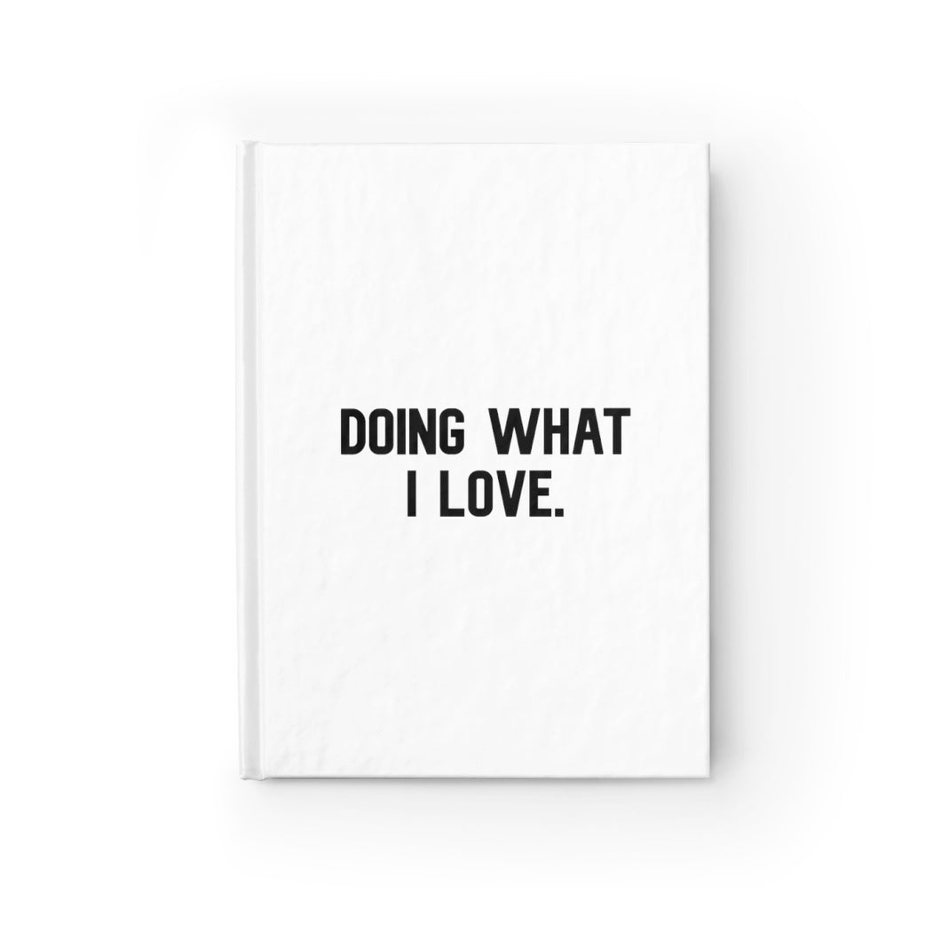 Doing What I Love, Hardcover Ruled Journal, Believe It Journals by Naz