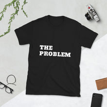Load image into Gallery viewer, The Problem, Unisex T-shirt Black