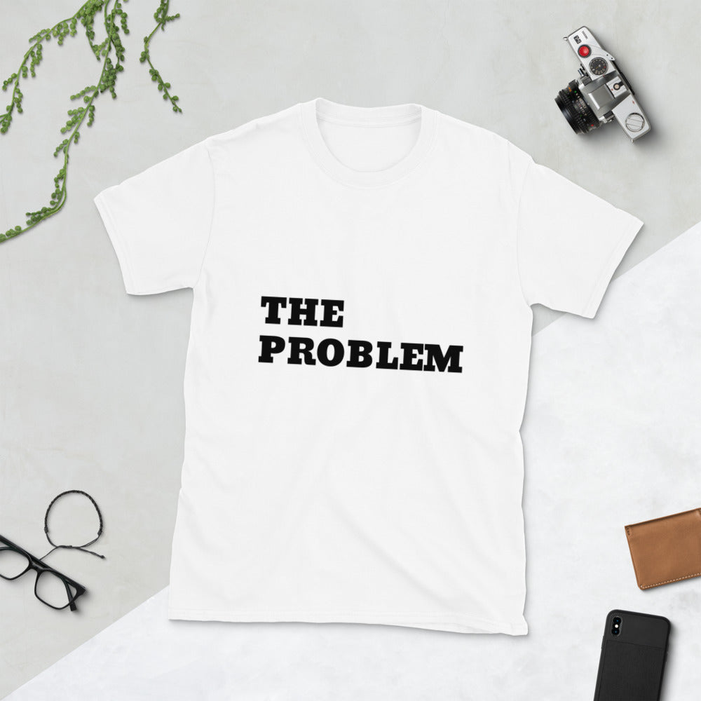 The Problem, Unisex T-Shirt White
