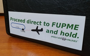 """Proceed to FUPME and hold"" Crew Bag & Bumper Sticker"