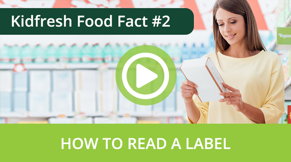 Kidfresh Foods Facts #2 – How To Read A Label