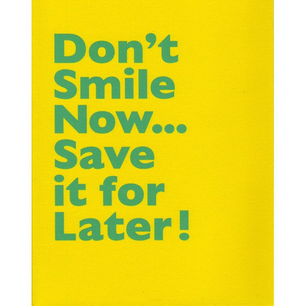 Don't Smile Now… Save it for Later