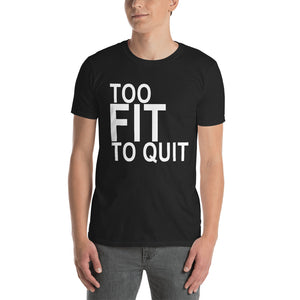 Short-Sleeve Unisex T-Shirt (Too Fit To Quit)
