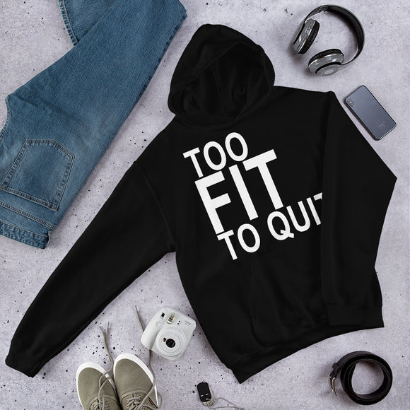Hooded Sweatshirt (Too Fit To Quit)