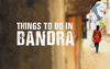 Things to Do in Bandra