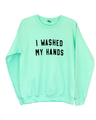 I WASHED MY HANDS CREWNECK MINT