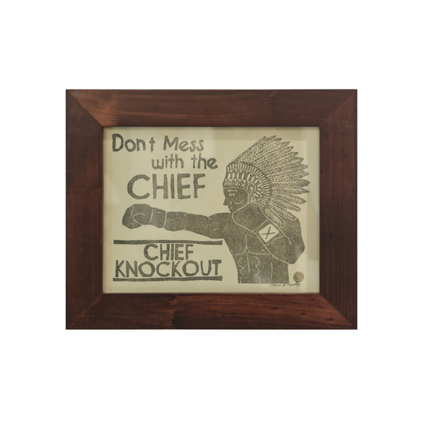 Don't Mess with the Chief, Chief Knockout 11x14