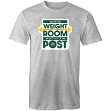 Load image into Gallery viewer, Get in the Weight Room or Get Out of the Post Men's Tee