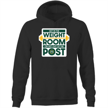 Load image into Gallery viewer, Get in the Weight Room or Get Out of the Post Pocket Hoodie