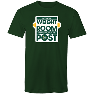 Get in the Weight Room or Get Out of the Post Men's Tee