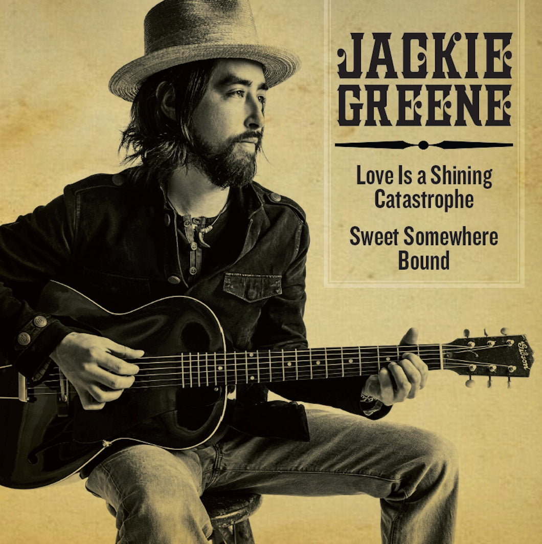 Jackie Greene Love is a Shining Catastrophe single vinyl sweet somewhere bound