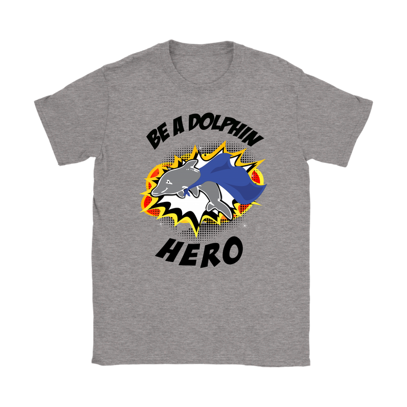 Be a Dolphin Hero T-Shirt