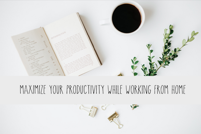 3 Tips to Maximize Your Productivity Working From Home