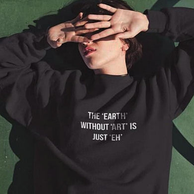 The Earth Without Art Is Just Eh Unisex Sweatshirt - Black / S