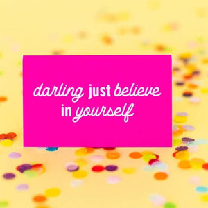 Darling Just Believe in Yourself Desk Sign