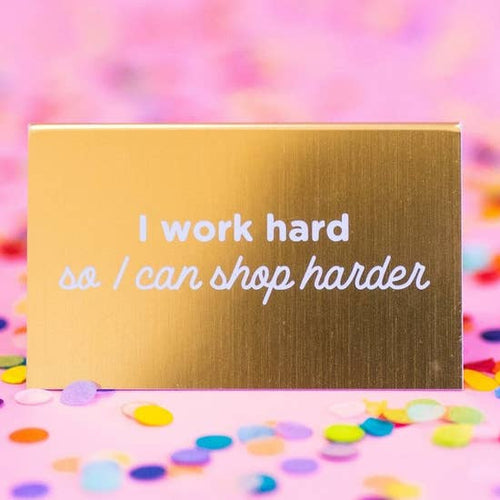 Work Hard Shop Harder Desk Sign