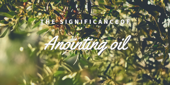 What is the significance of anointing oil?