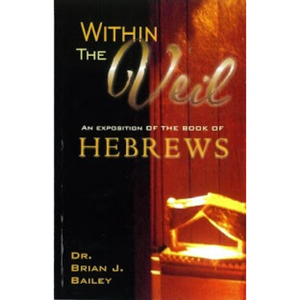 Within The Veil-An Exposition Of The Book Of Hebrews