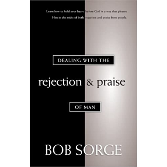 Dealing With The Rejection & Praise Of Man