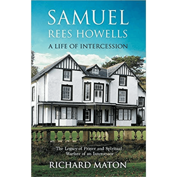 Samuel Rees Howells: A Life of Intercession