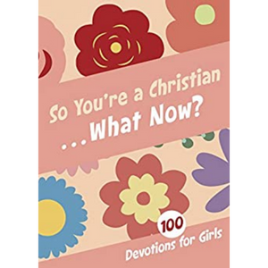 So You're A Christian Now What? 100 Devos For Girls