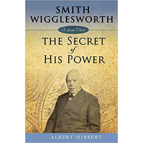 Smith Wigglesworth-The Secret Of His Power