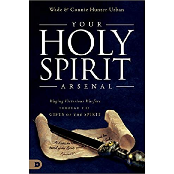 Your Holy Spirit Arsenal - Waging Victorious Warfare Through the Gifts of the Spirit