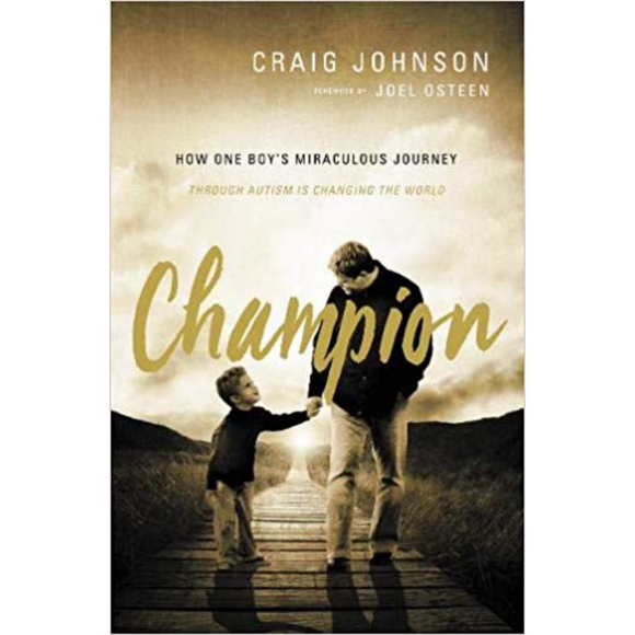 Champion: How One Boy's Miraculous Journey Through Autism Is Changing the World