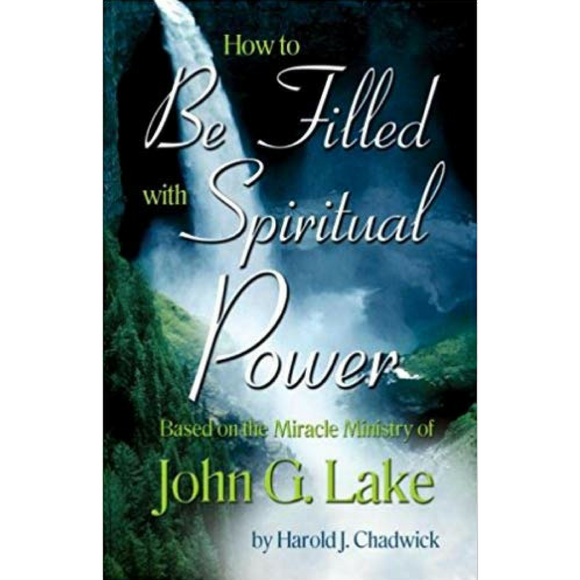 How to Be Filled with Spiritual Power - John G Lake