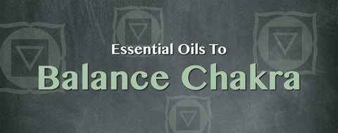 Article about Essential Oils To Balance Chakra