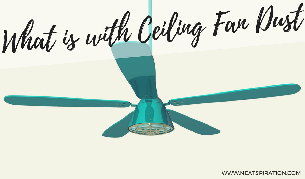 Why doesn't Ceiling Fan Dust blow off??
