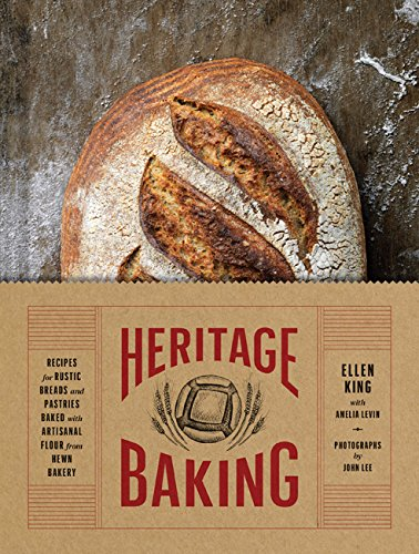 Heritage Baking: Recipes for Rustic Breads and Pastries Baked with Artisanal Flour from Hewn Bakery