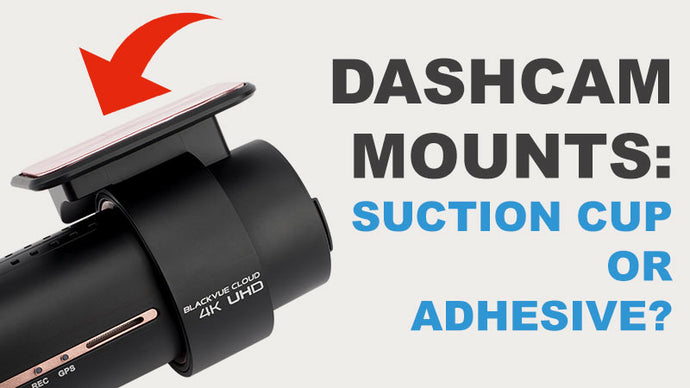 Dashcam Mount: Suction cup or adhesive?