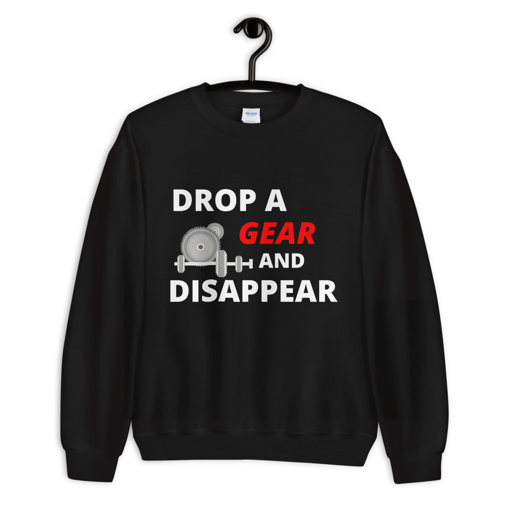 Drop A Gear And Disappear Sweatshirt