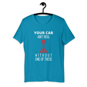 Your Car Ain't Real Without One Of These T-Shirt