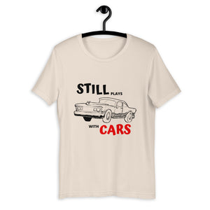 Still Plays With Cars T-Shirt