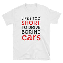 Load image into Gallery viewer, Life's Too Short To Drive Boring Cars T-Shirt