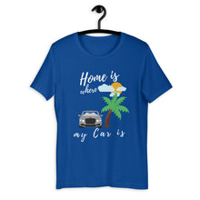 Load image into Gallery viewer, Home Is Where My Car Is T-Shirt