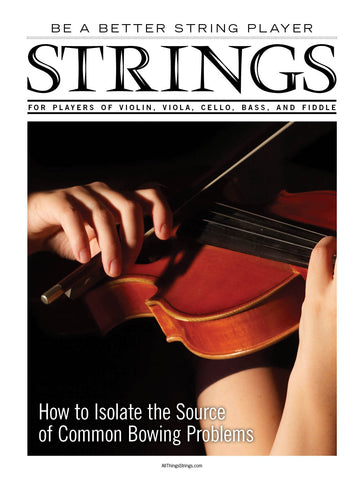 Be a Better String Player – How to Isolate the Source of Common Bowing Problems