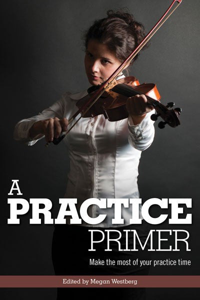 A Practice Primer: Make the Most of Your Practice Time