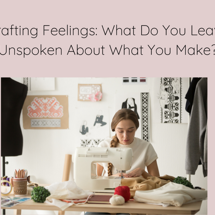 Crafting Feelings: What Do You Leave Unspoken About What You Make?
