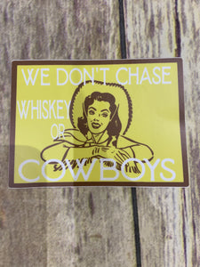 We Don't Chase Cowboys or Liquor Decal