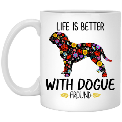 Life Is Better With Dogue Around White Mug