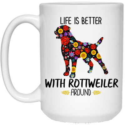 Life Is Better With Rottweiler  Around White Mug