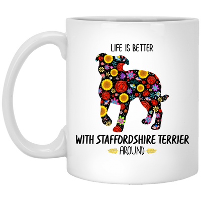 Life Is Better With Staffordshire Terrier Around White Mug