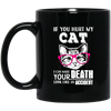 If You Hurt My Cat Black Mug