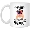 Pug Daddy - Any Man Can Be A Father White Mug